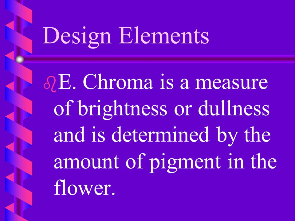 Design Elements D. Secondary colors are composed by mixing two primary colors.