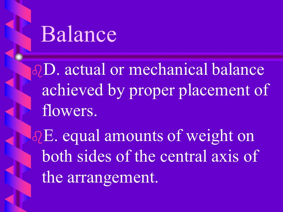 Design Element b b In an arrangement containing three colors 65% should be of the lightest value, 25% in the mid range and 10% darkest value.