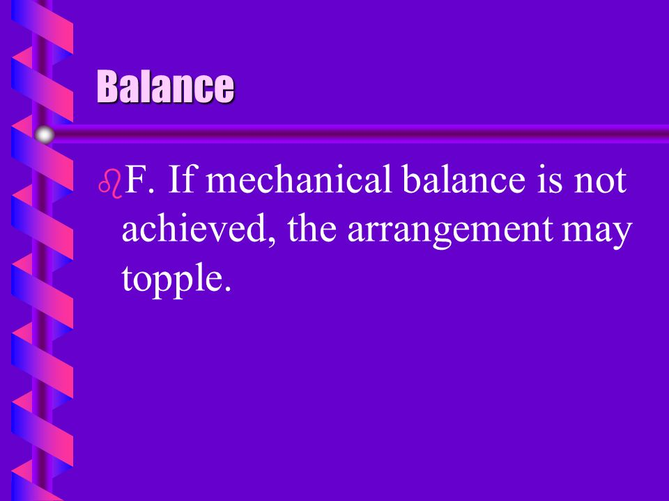 Balance b b D. actual or mechanical balance achieved by proper placement of flowers. b b E. equal amounts of weight on both sides of the central axis