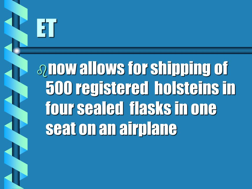 ET b now allows for shipping of 500 registered holsteins in four sealed flasks in one seat on an airplane
