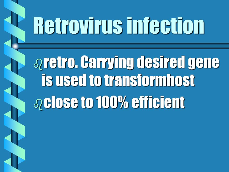 Retrovirus infection b retro. Carrying desired gene is used to transformhost b close to 100% efficient