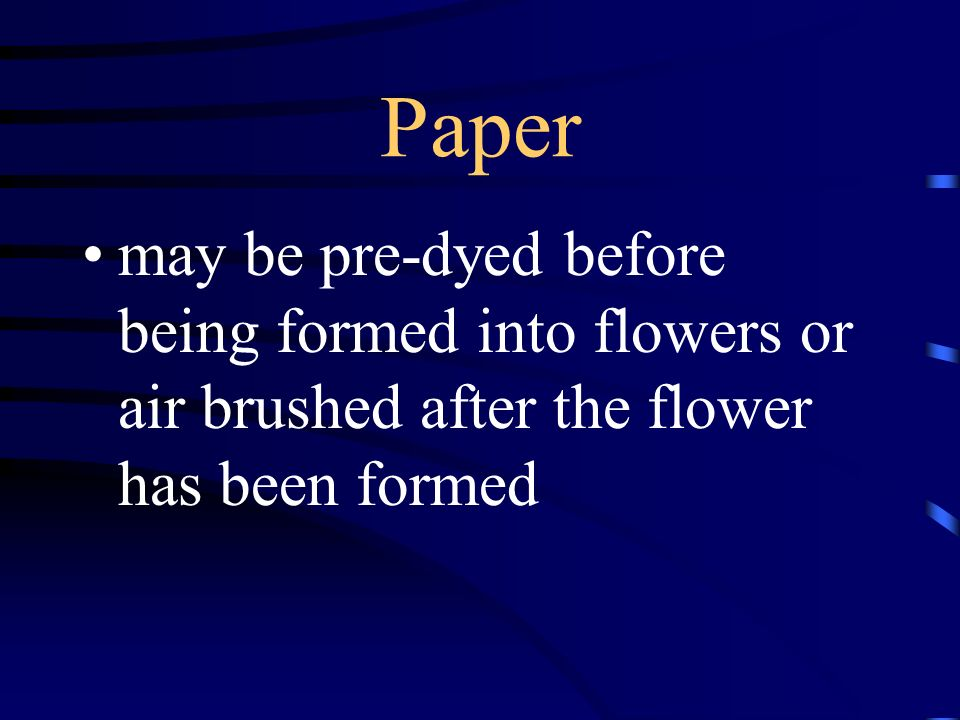 Paper may be pre-dyed before being formed into flowers or air brushed after the flower has been formed