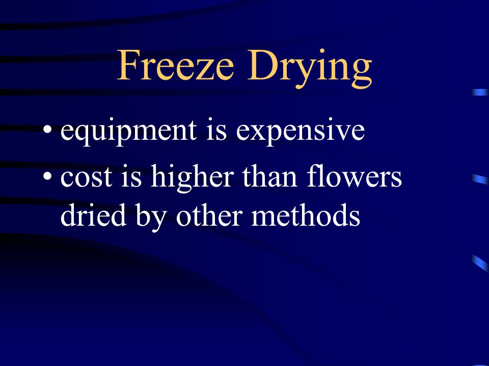 Freeze Drying equipment is expensive cost is higher than flowers dried by other methods