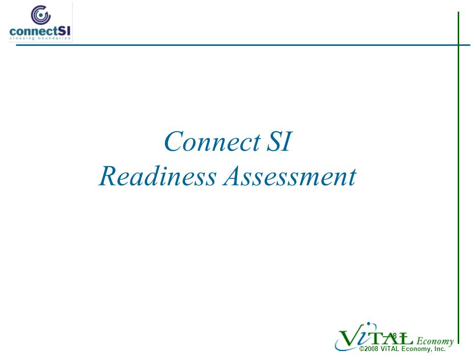 ©2008 ViTAL Economy, Inc. 8 Connect SI Readiness Assessment