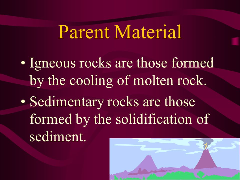 Parent Material Igneous rocks are those formed by the cooling of molten rock. Sedimentary rocks are those formed by the solidification of sediment.