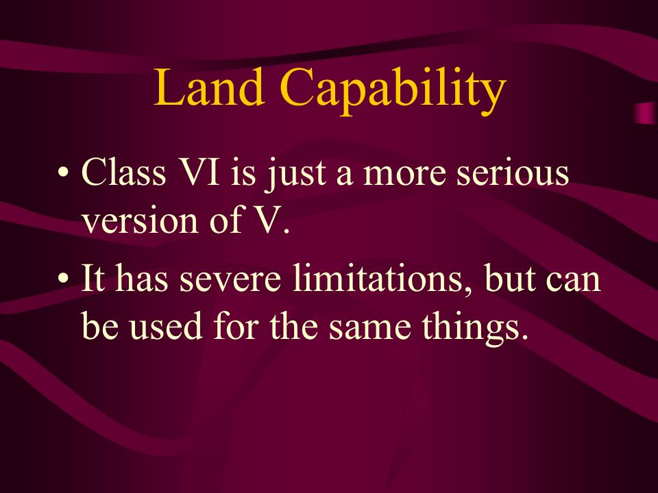 Land Capability Class VI is just a more serious version of V. It has severe limitations, but can be used for the same things.