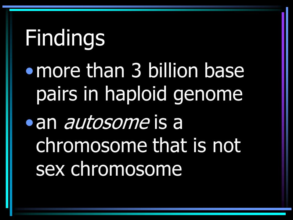 Findings more than 3 billion base pairs in haploid genome an autosome is a chromosome that is not sex chromosome