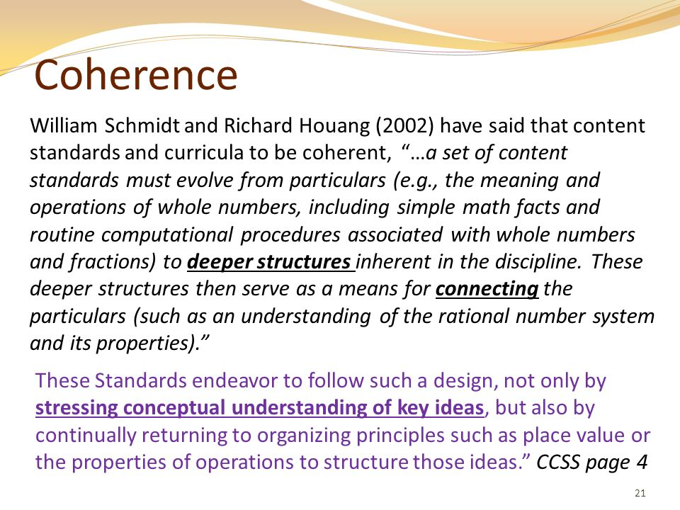 Coherence 21 William Schmidt and Richard Houang (2002) have said that content standards and curricula to be coherent, …a set of content standards must
