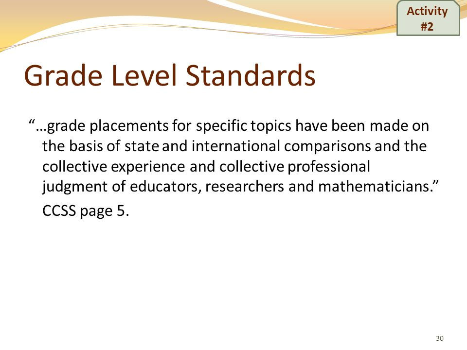Grade Level Standards …grade placements for specific topics have been made on the basis of state and international comparisons and the collective expe