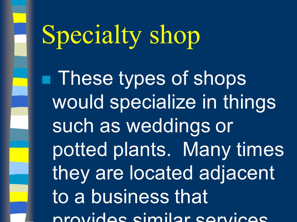 Specialty shop n These types of shops would specialize in things such as weddings or potted plants.