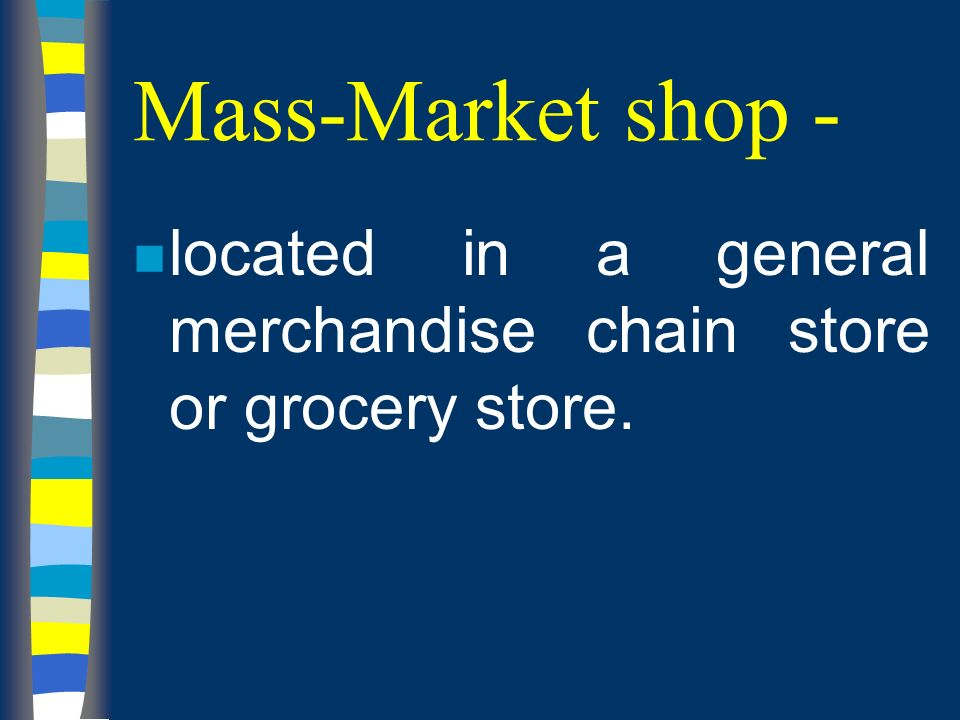 Mass-Market shop - n located in a general merchandise chain store or grocery store.