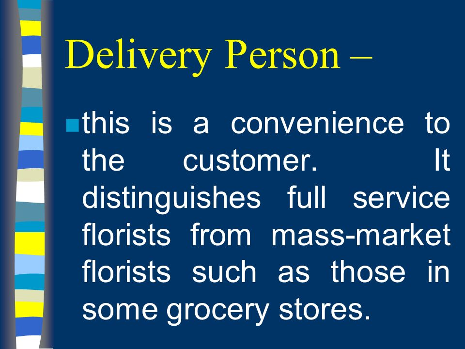 Delivery Person – n this is a convenience to the customer.