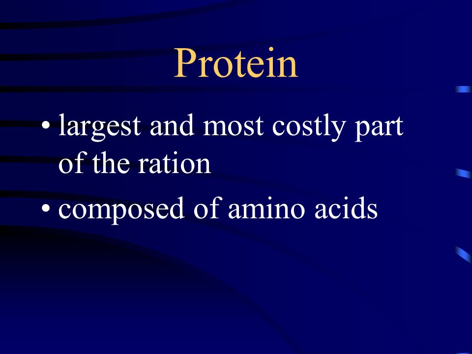 Protein largest and most costly part of the ration composed of amino acids