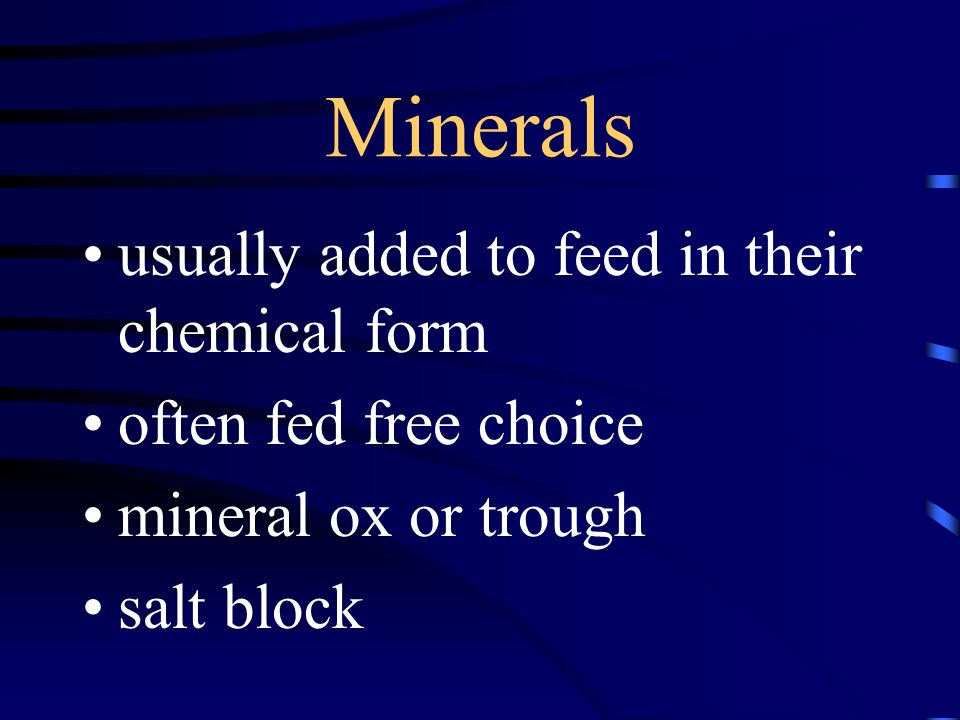 Minerals usually added to feed in their chemical form often fed free choice mineral ox or trough salt block