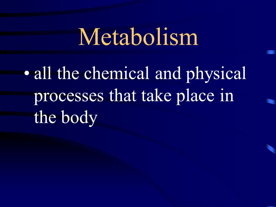 Metabolism all the chemical and physical processes that take place in the body