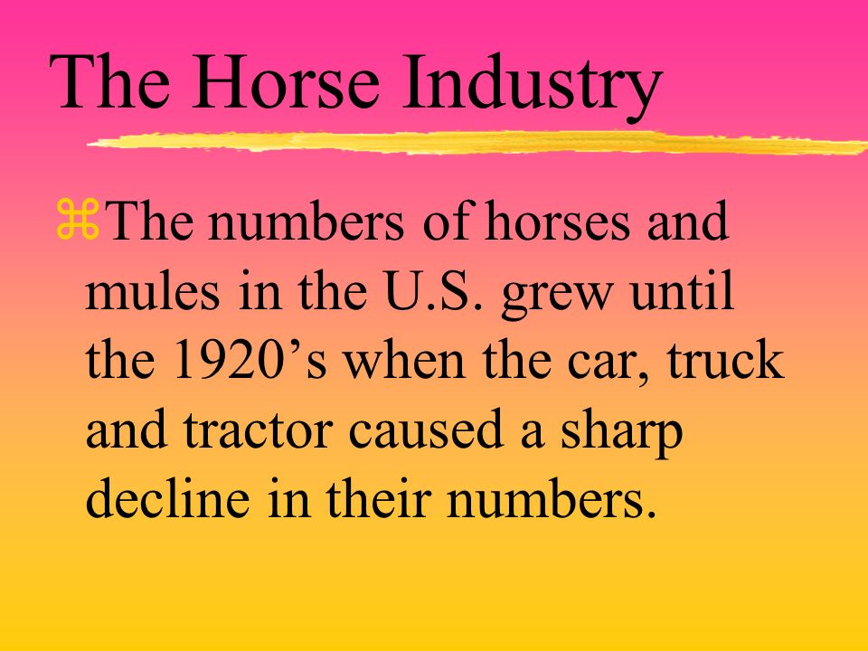 The Horse Industry The numbers of horses and mules in the U.S.