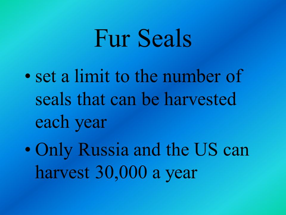 Fur Seals thousands killed annually at their breeding ground for fur 1911 North Pacific Fur Convention Japan, Russia, Canada, and the US