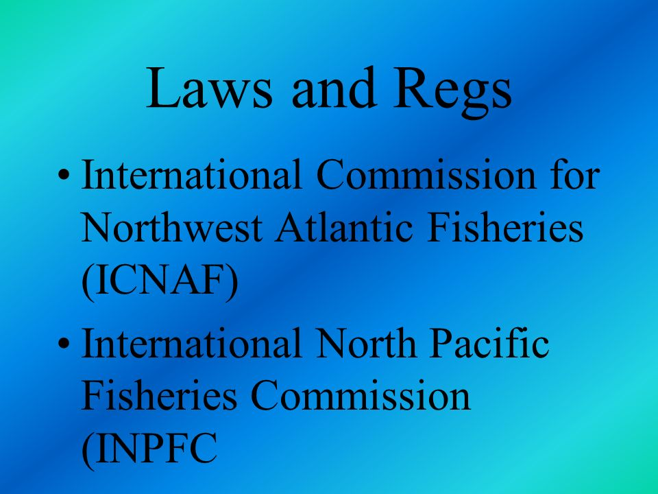 Laws and Regs most deal with regulation of one specific resource ie: fur seals, whale, tuna major examples include: Inter-American Tropical Tuna Commi