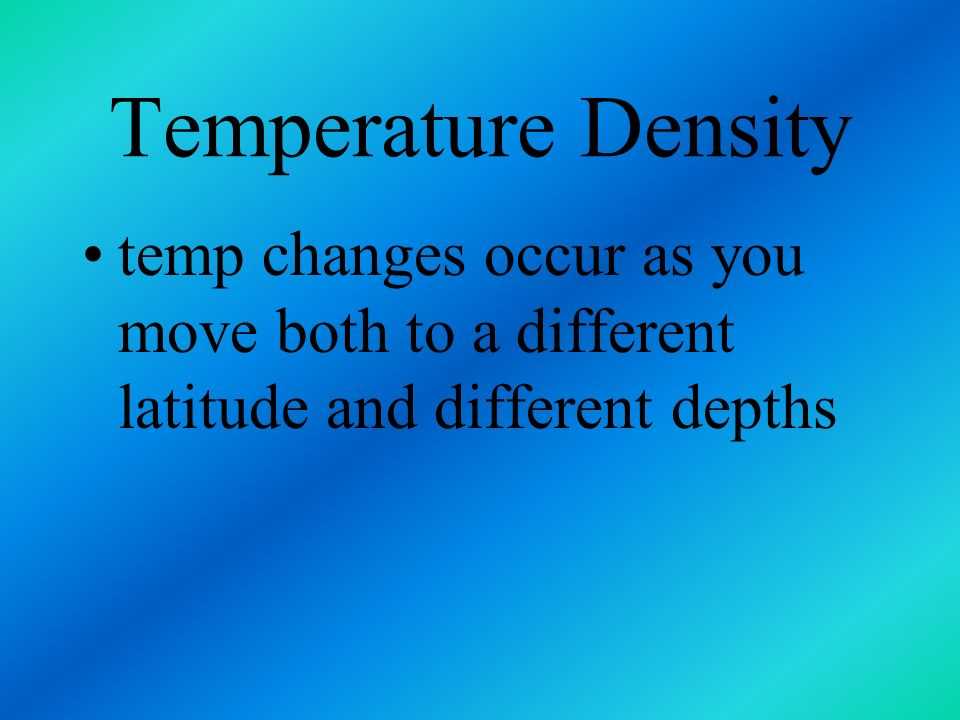 Temperature Density the ocean is a giant heat pump that moves and transports heat from the equator to the poles