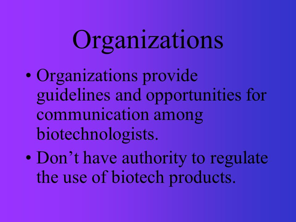 Organizations Organizations provide guidelines and opportunities for communication among biotechnologists.