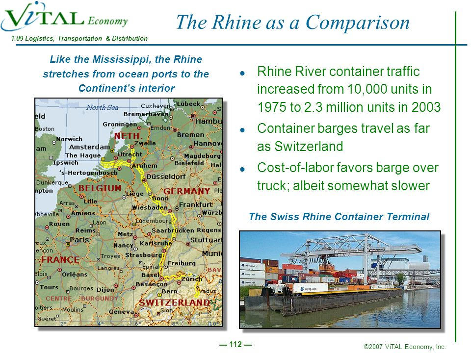 ©2007 ViTAL Economy, Inc. 112 The Rhine as a Comparison Rhine River container traffic increased from 10,000 units in 1975 to 2.3 million units in 2003