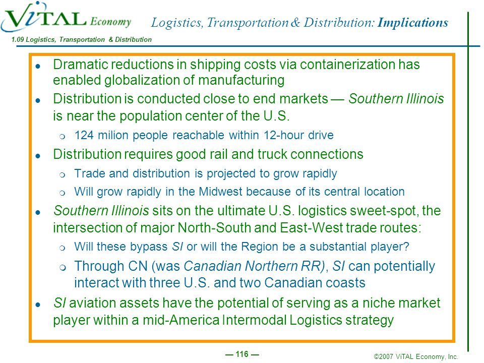 ©2007 ViTAL Economy, Inc. 116 Logistics, Transportation & Distribution: Implications Dramatic reductions in shipping costs via containerization has en