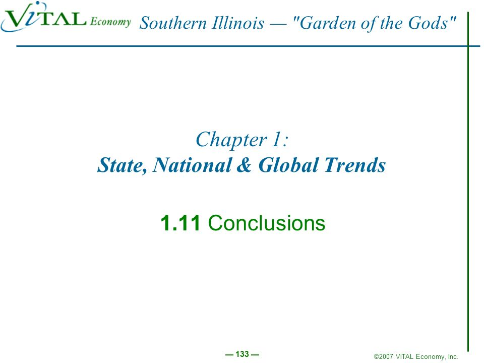 ©2007 ViTAL Economy, Inc. 133 Chapter 1: State, National & Global Trends 1.11 Conclusions Southern Illinois