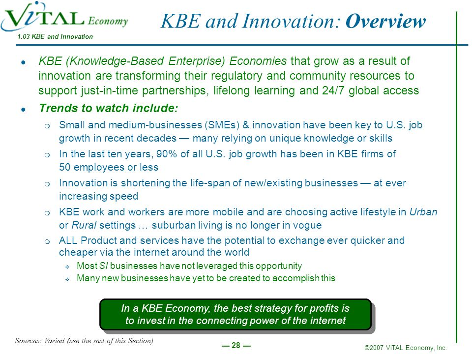 ©2007 ViTAL Economy, Inc. 28 KBE and Innovation: Overview KBE (Knowledge-Based Enterprise) Economies that grow as a result of innovation are transform