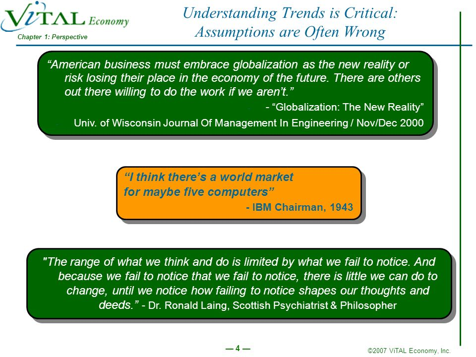 ©2007 ViTAL Economy, Inc. 4 Understanding Trends is Critical: Assumptions are Often Wrong I think theres a world market for maybe five computers - IBM