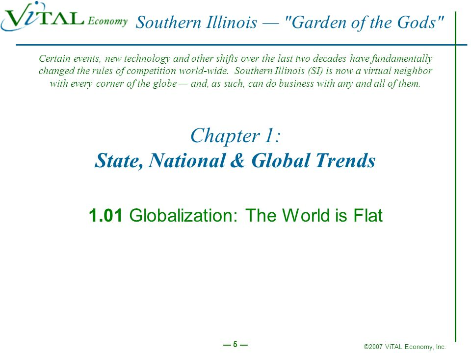 ©2007 ViTAL Economy, Inc. 5 Chapter 1: State, National & Global Trends 1.01 Globalization: The World is Flat Southern Illinois