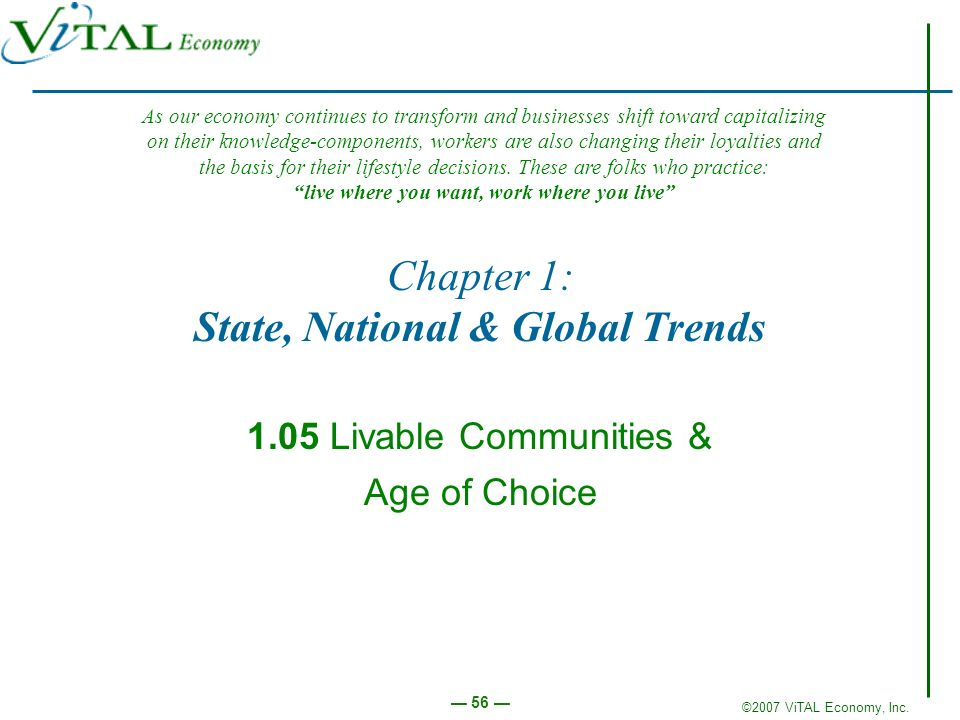 ©2007 ViTAL Economy, Inc. 56 Chapter 1: State, National & Global Trends 1.05 Livable Communities & Age of Choice As our economy continues to transform