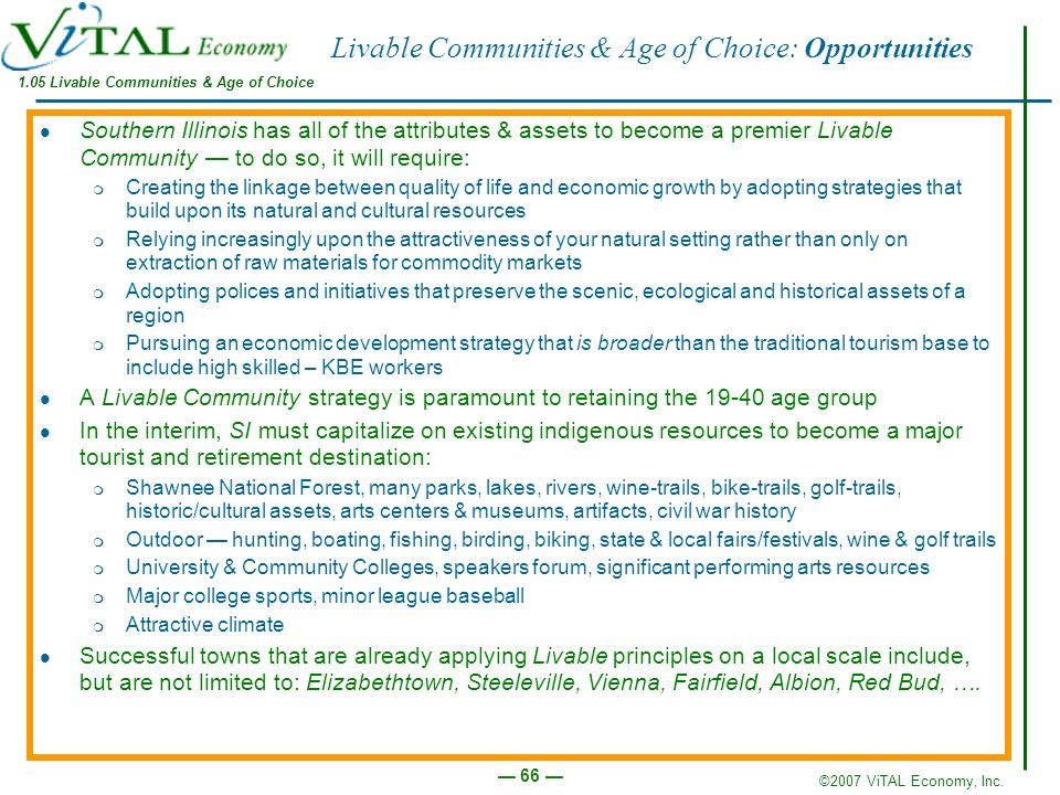 ©2007 ViTAL Economy, Inc. 66 Livable Communities & Age of Choice: Opportunities Southern Illinois has all of the attributes & assets to become a premi