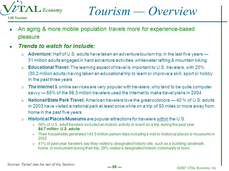 ©2007 ViTAL Economy, Inc. 88 Tourism Overview An aging & more mobile population travels more for experience-based pleasure Trends to watch for include