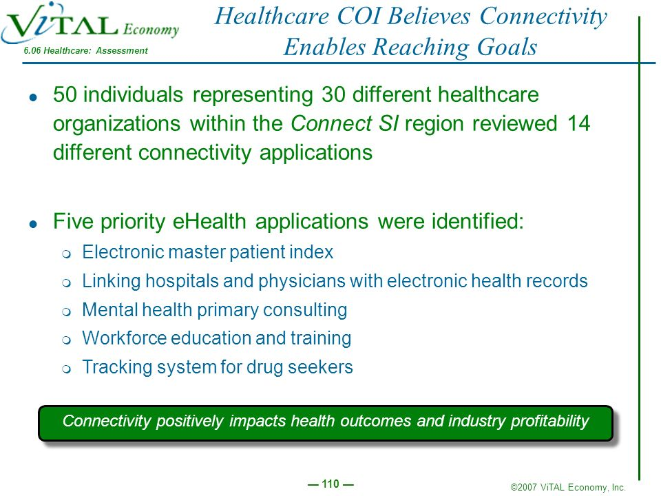 ©2007 ViTAL Economy, Inc. 110 Healthcare COI Believes Connectivity Enables Reaching Goals Connectivity positively impacts health outcomes and industry