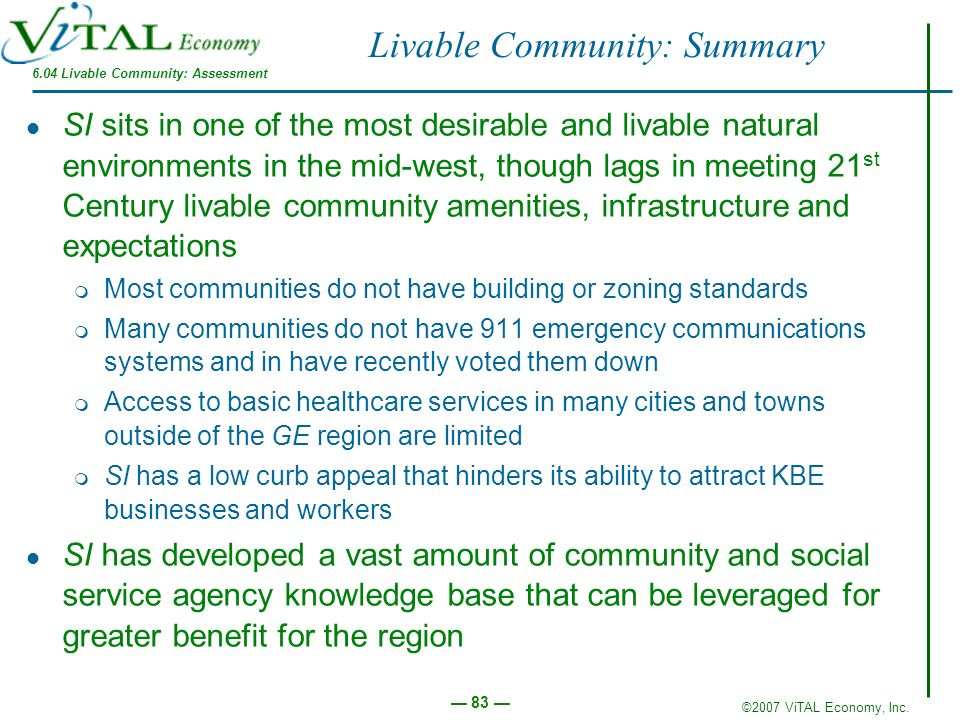 ©2007 ViTAL Economy, Inc. 83 Livable Community: Summary SI sits in one of the most desirable and livable natural environments in the mid-west, though