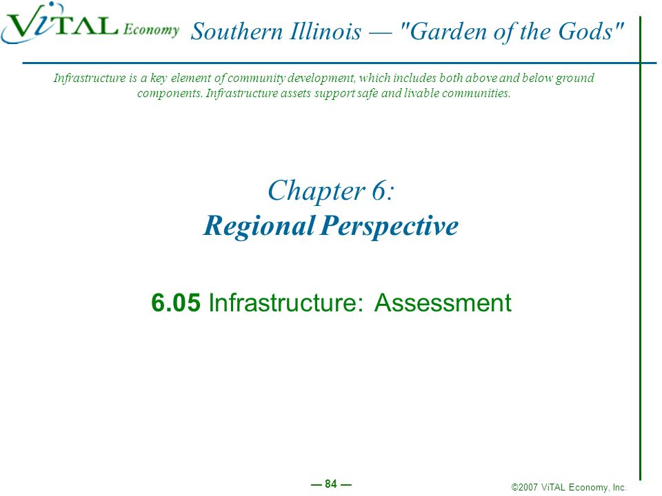 ©2007 ViTAL Economy, Inc. 84 Chapter 6: Regional Perspective 6.05 Infrastructure: Assessment Southern Illinois