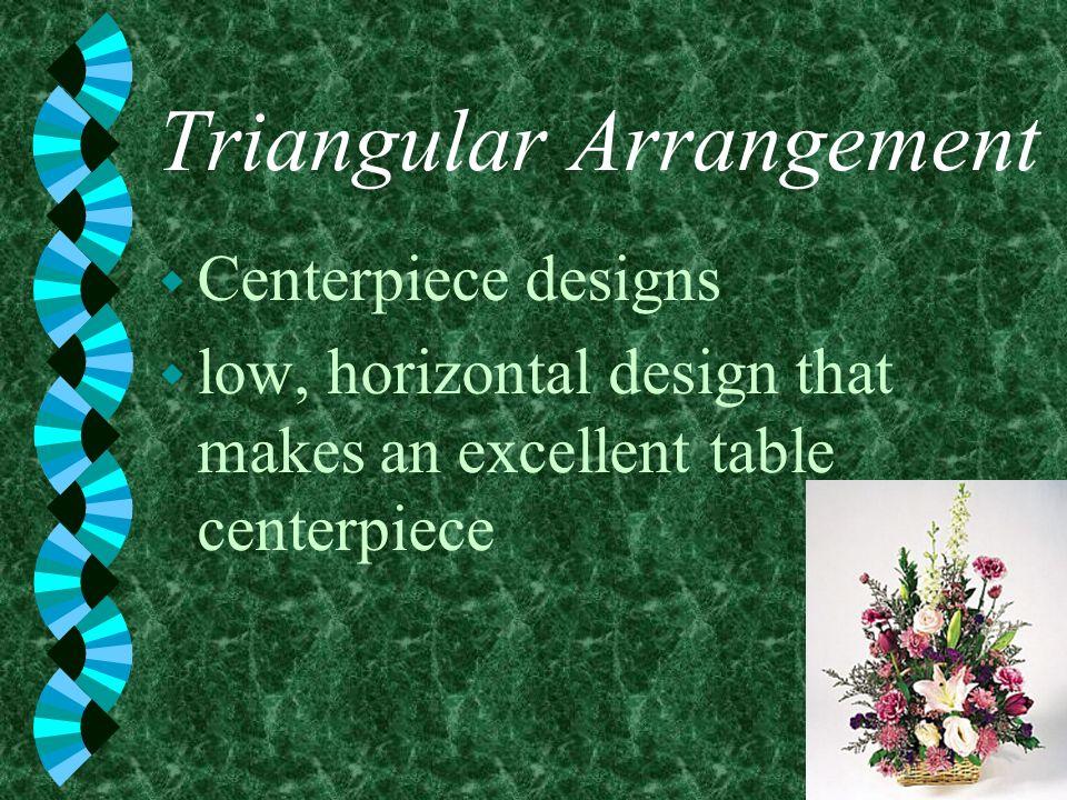 Triangular Arrangement w Centerpiece designs w low, horizontal design that makes an excellent table centerpiece