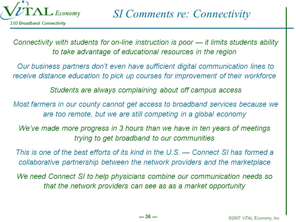 ©2007 ViTAL Economy, Inc. 36 SI Comments re: Connectivity Connectivity with students for on-line instruction is poor it limits students ability to tak