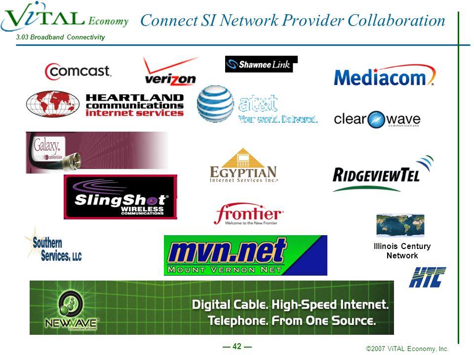 ©2007 ViTAL Economy, Inc. 42 Connect SI Network Provider Collaboration Illinois Century Network 3.03 Broadband Connectivity