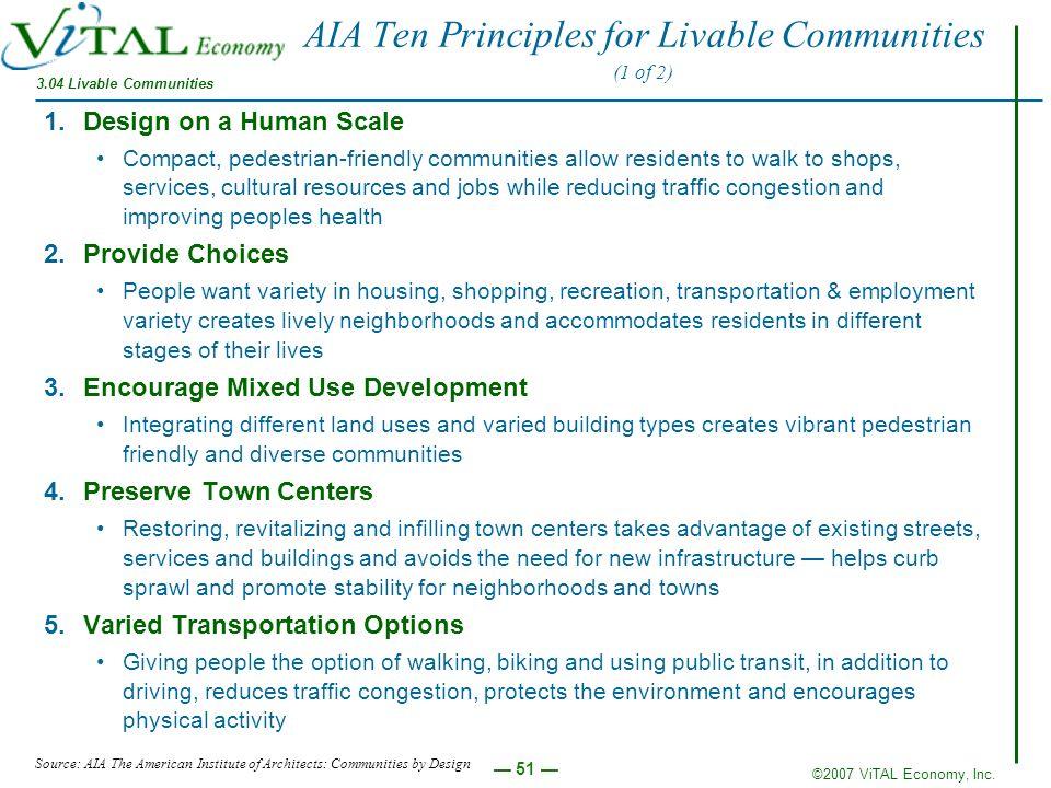 ©2007 ViTAL Economy, Inc. 51 AIA Ten Principles for Livable Communities (1 of 2) 1.Design on a Human Scale Compact, pedestrian-friendly communities al