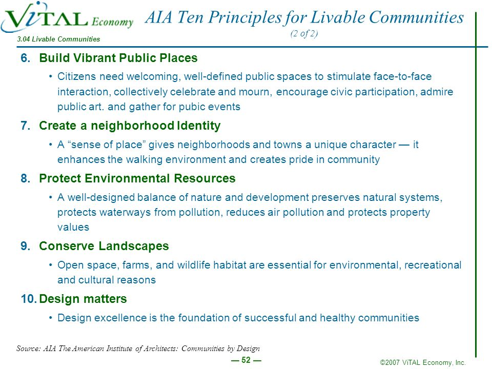 ©2007 ViTAL Economy, Inc. 52 AIA Ten Principles for Livable Communities (2 of 2) 6.Build Vibrant Public Places Citizens need welcoming, well-defined p