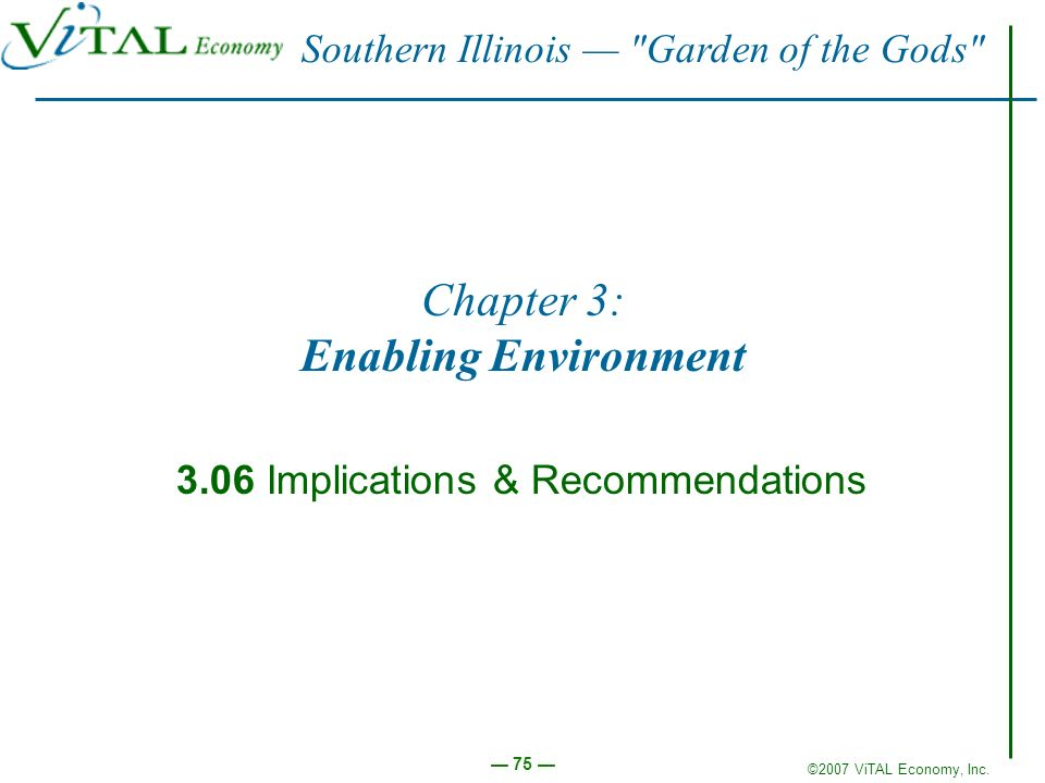©2007 ViTAL Economy, Inc. 75 Chapter 3: Enabling Environment 3.06 Implications & Recommendations Southern Illinois