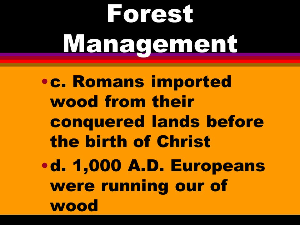 Forest Management l 1. Timber Management a. 5,000 years ago in China b. 4,000 years ago in Egypt