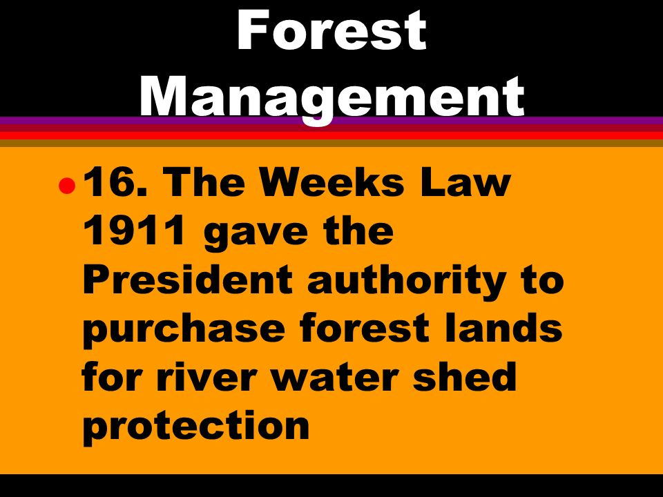 Forest Management l 15. Pinchot and T. Roosevelt expanded the national forest service, covered 182 million acres in 1983.