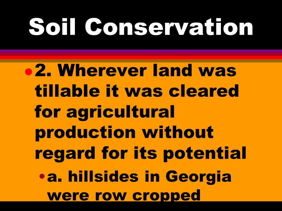 Soil Conservation l 1. Early mentality was to farm today leave tomorrow to take care of itself.