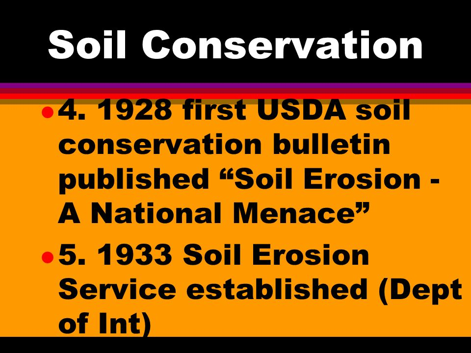 Soil Conservation b. grasslands in the southwest were overgrazed. l 3. Early soil conservation meant preventing gully and sheet erosion.