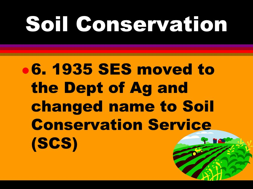 Soil Conservation l 4. 1928 first USDA soil conservation bulletin published Soil Erosion - A National Menace l 5. 1933 Soil Erosion Service establishe