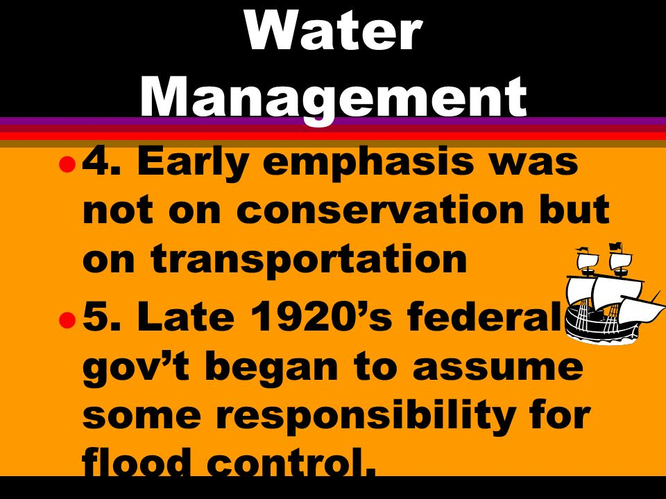 Water Management l 2. Rivers and Harbors Acts of 1917 and 1927 maintain navigable waterways.