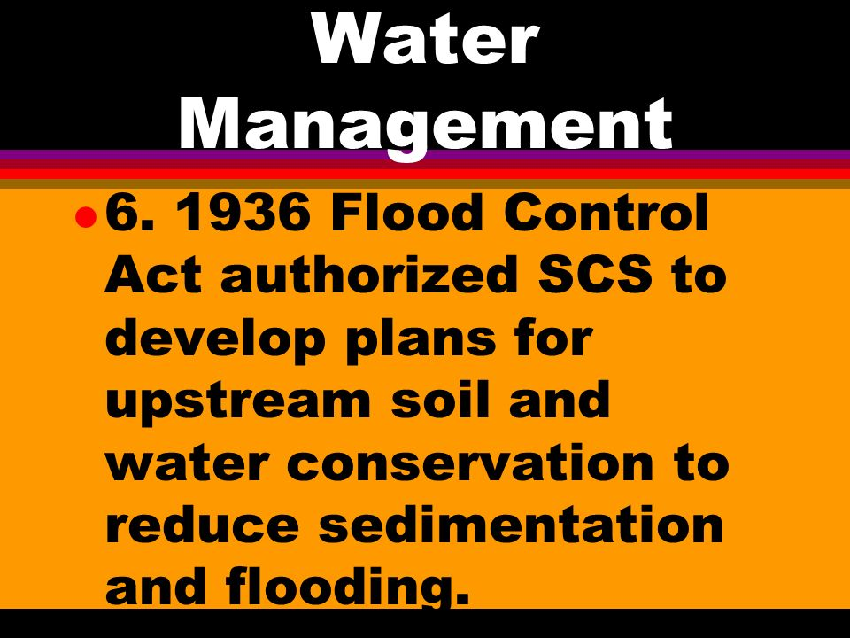 Water Management l 4. Early emphasis was not on conservation but on transportation l 5.