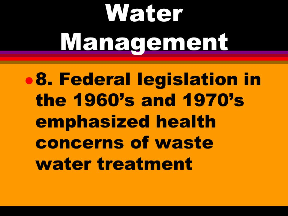 Water Management l 7. 1954 Watershed Protection and Flood Prevention Act made state and local responsible for decision making.